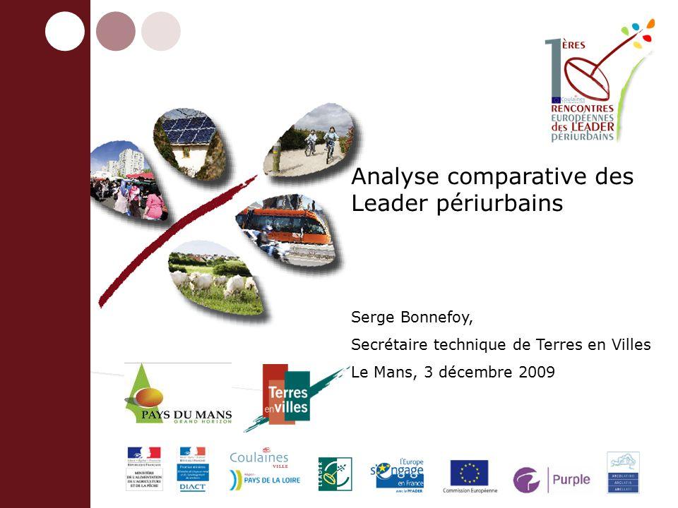 Analyse comparative des Leader périurbains Serge Bonnefoy, Secrétaire technique de Terres en Villes Le Mans, 3 décembre 2009