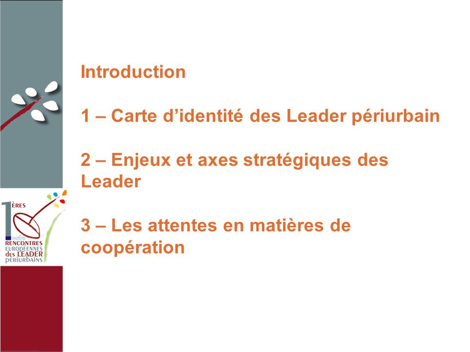Introduction 1 – Carte d'identité des Leader périurbain 2 – Enjeux et axes stratégiques des Leader 3 – Les attentes en matières de coopération