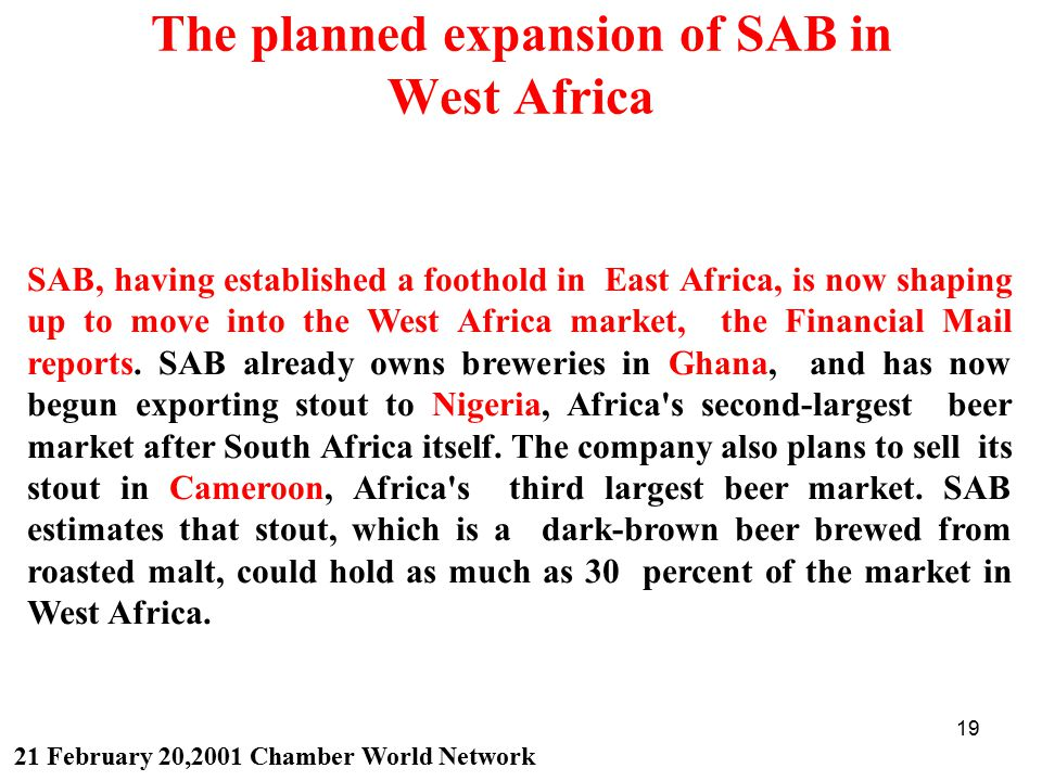 19 The planned expansion of SAB in West Africa SAB, having established a foothold in East Africa, is now shaping up to move into the West Africa market, the Financial Mail reports.