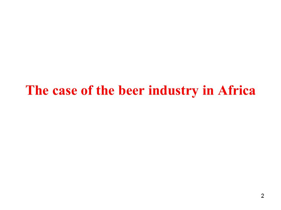 2 The case of the beer industry in Africa