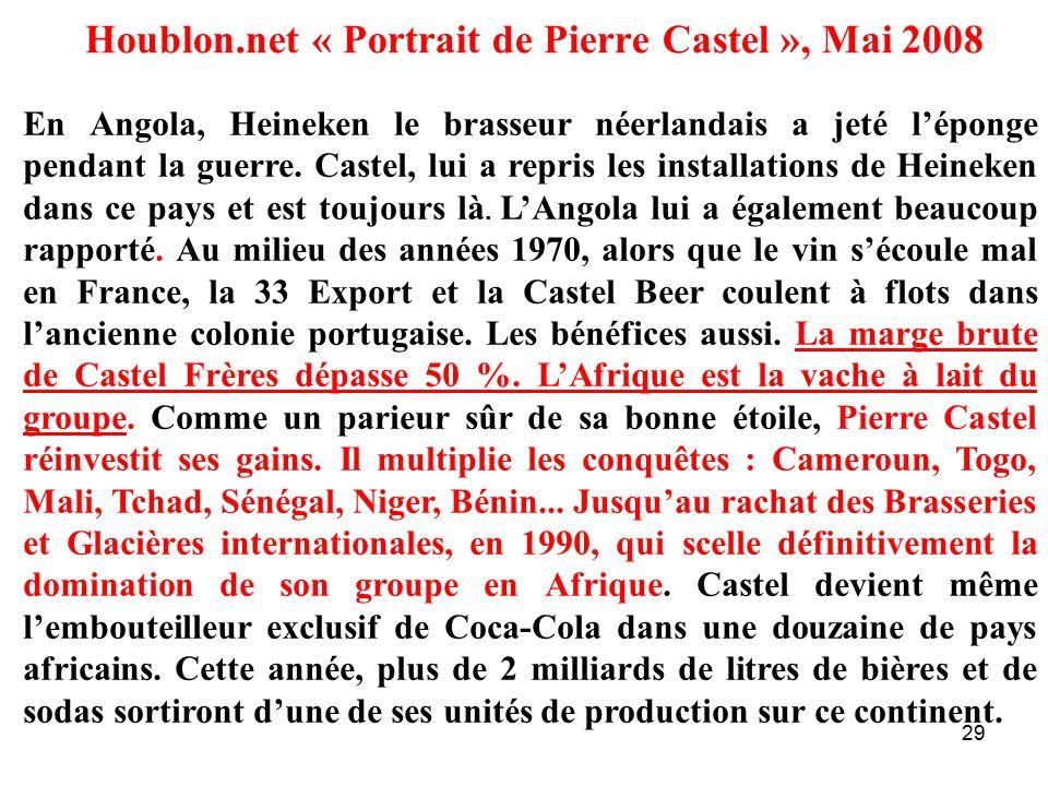 29 Houblon.net « Portrait de Pierre Castel », Mai 2008 En Angola, Heineken le brasseur néerlandais a jeté l'éponge pendant la guerre.