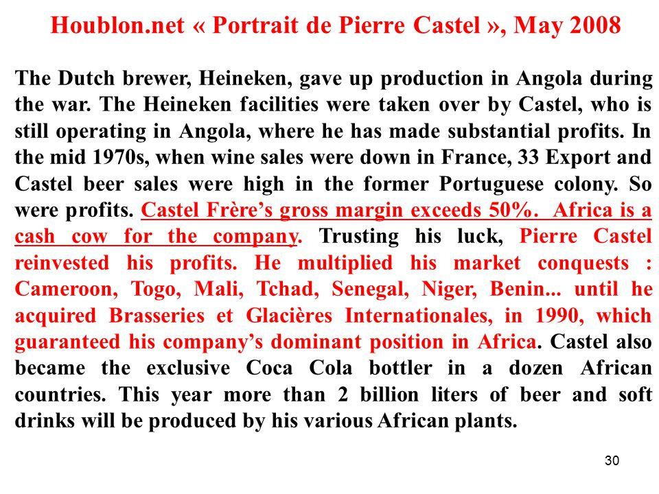 30 Houblon.net « Portrait de Pierre Castel », May 2008 The Dutch brewer, Heineken, gave up production in Angola during the war.