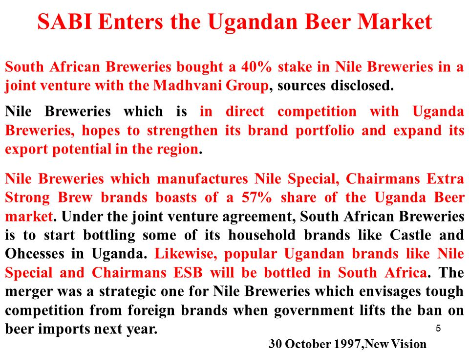 5 SABI Enters the Ugandan Beer Market South African Breweries bought a 40% stake in Nile Breweries in a joint venture with the Madhvani Group, sources disclosed.