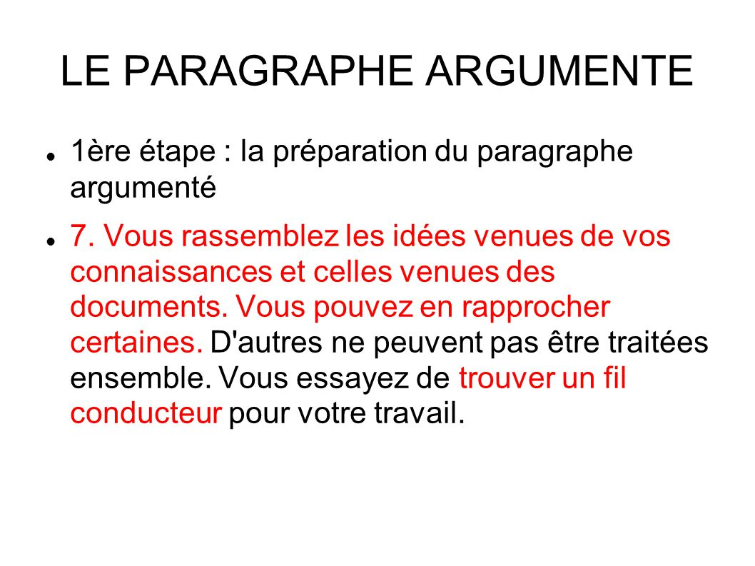 LE PARAGRAPHE ARGUMENTE 1ère étape : la préparation du paragraphe argumenté 7.