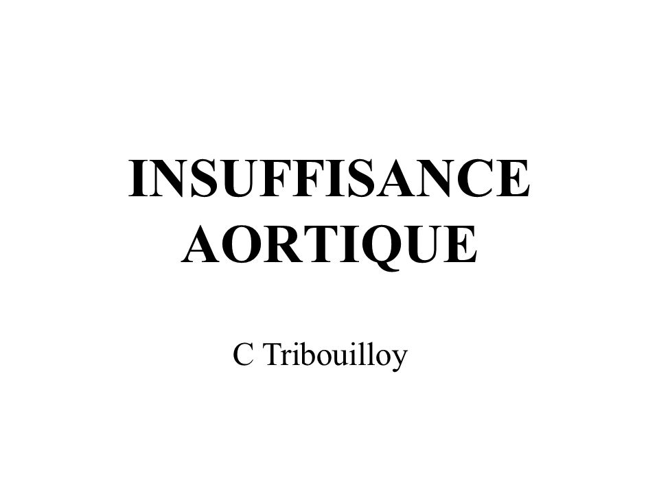 INSUFFISANCE AORTIQUE C Tribouilloy
