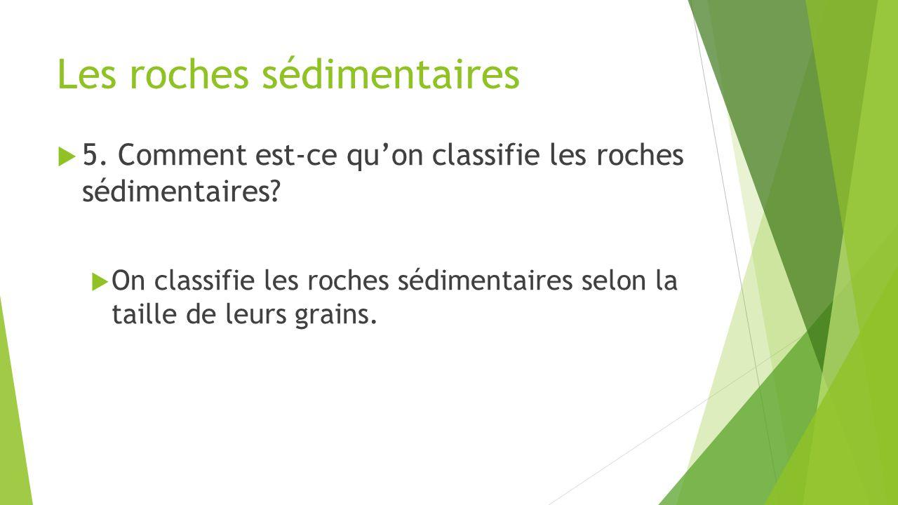 Les roches sédimentaires  5.Comment est-ce qu'on classifie les roches sédimentaires.