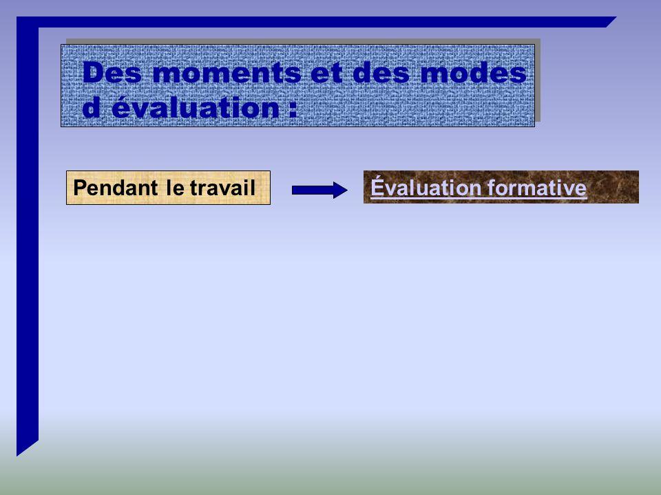 Des moments et des modes d évaluation : Pendant le travail Évaluation formative