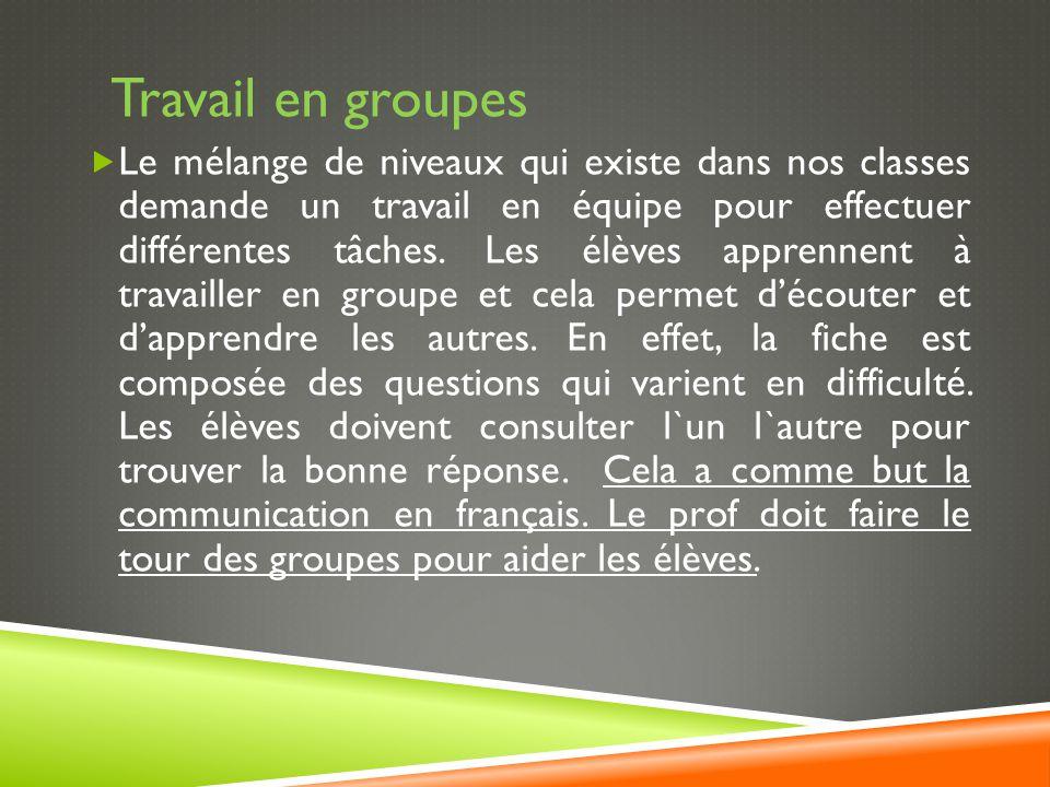Travail en groupes  Le mélange de niveaux qui existe dans nos classes demande un travail en équipe pour effectuer différentes tâches.