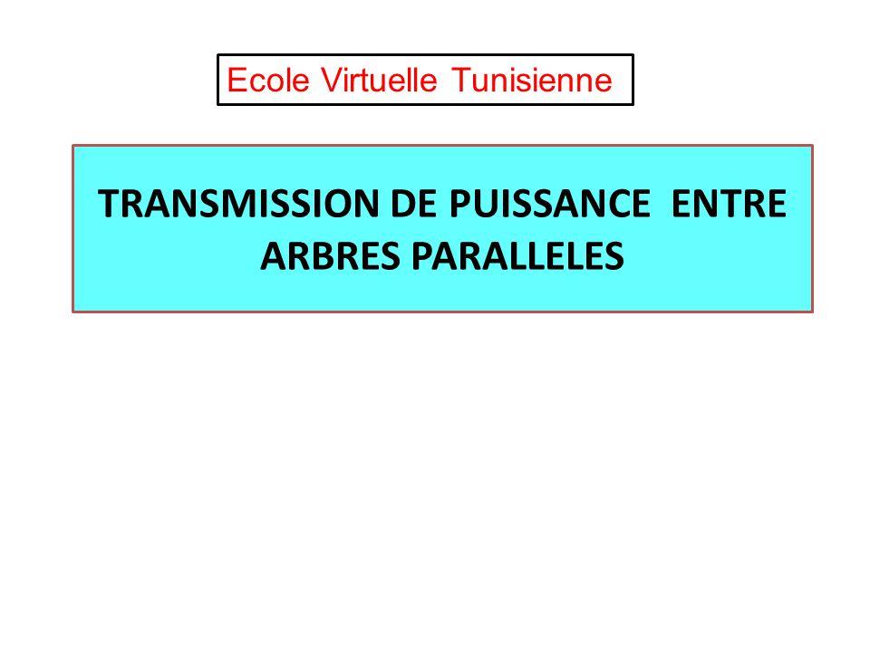 TRANSMISSION DE PUISSANCE ENTRE ARBRES PARALLELES Ecole Virtuelle Tunisienne