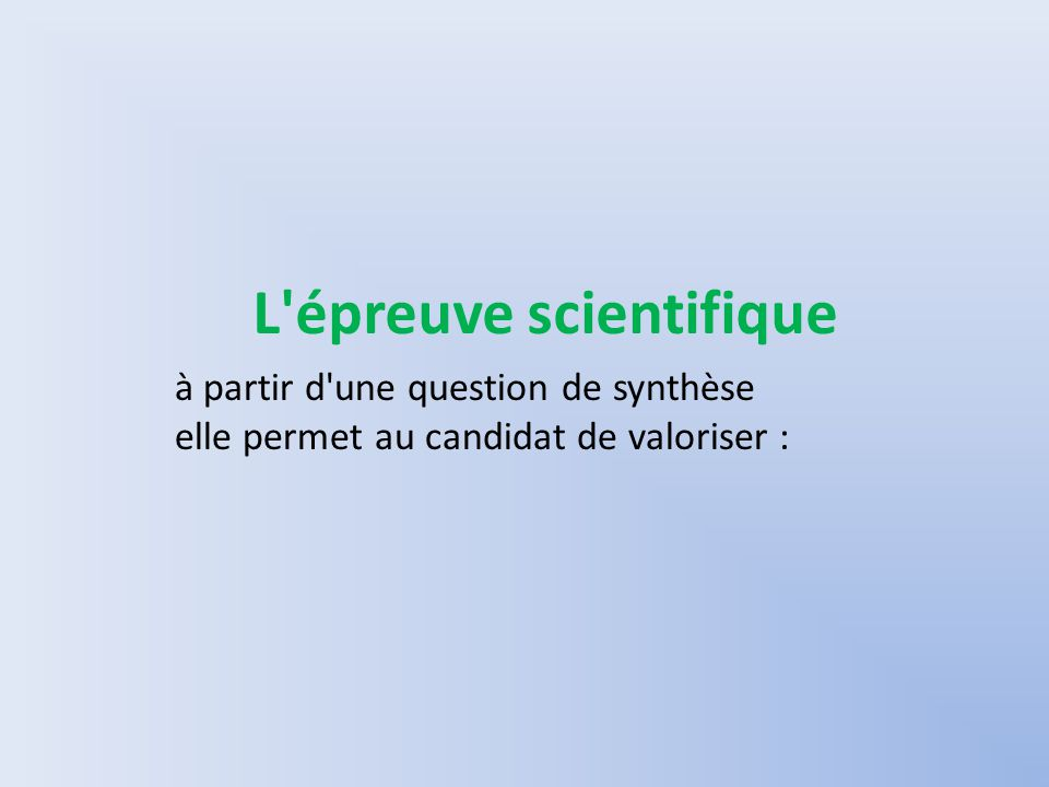 L épreuve scientifique à partir d une question de synthèse elle permet au candidat de valoriser :