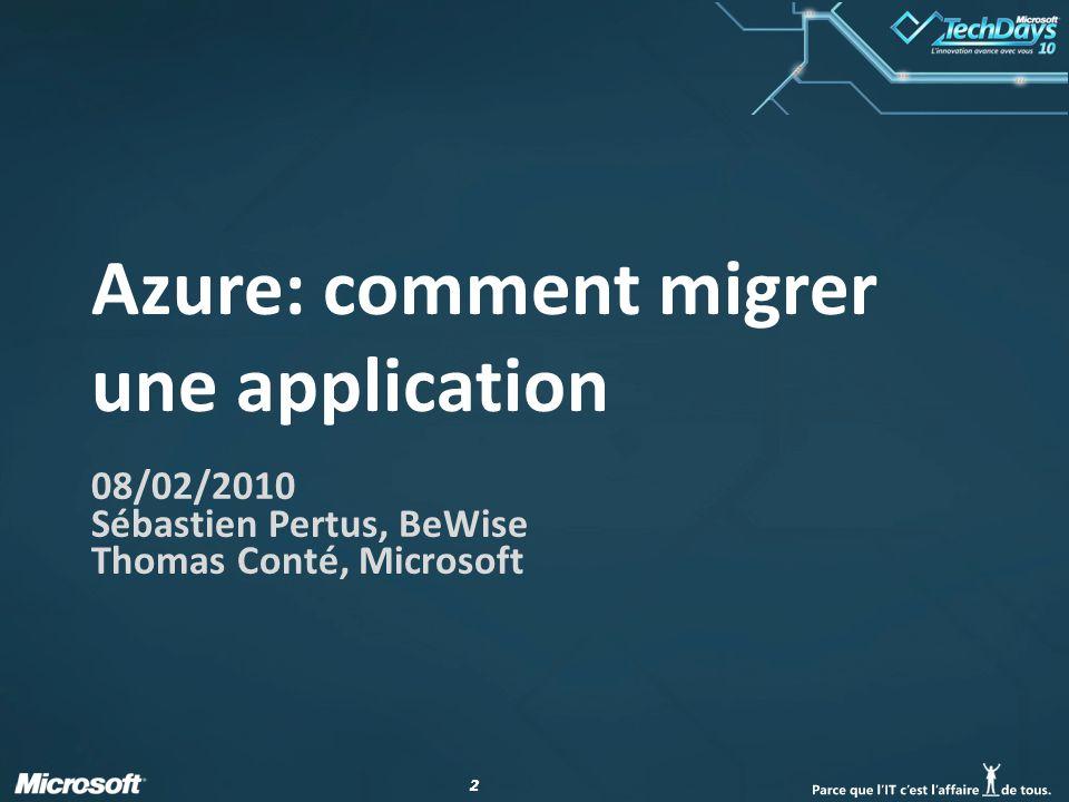 22 Azure: comment migrer une application 08/02/2010 Sébastien Pertus, BeWise Thomas Conté, Microsoft