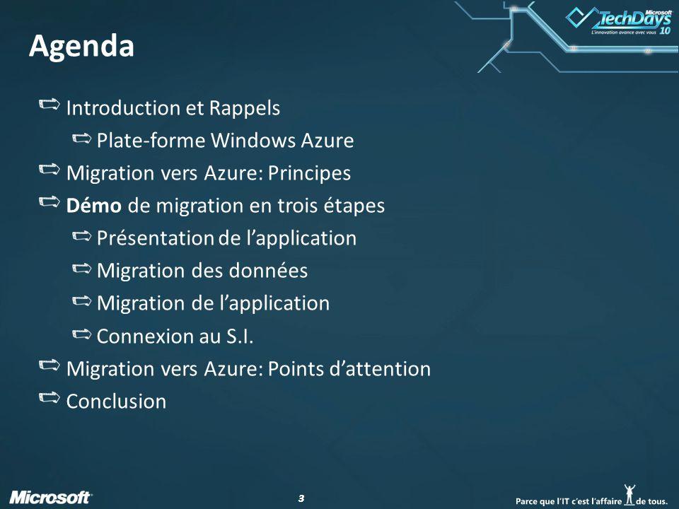 33 Agenda Introduction et Rappels Plate-forme Windows Azure Migration vers Azure: Principes Démo de migration en trois étapes Présentation de l'application Migration des données Migration de l'application Connexion au S.I.