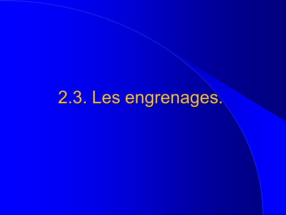 2.3. Les engrenages.