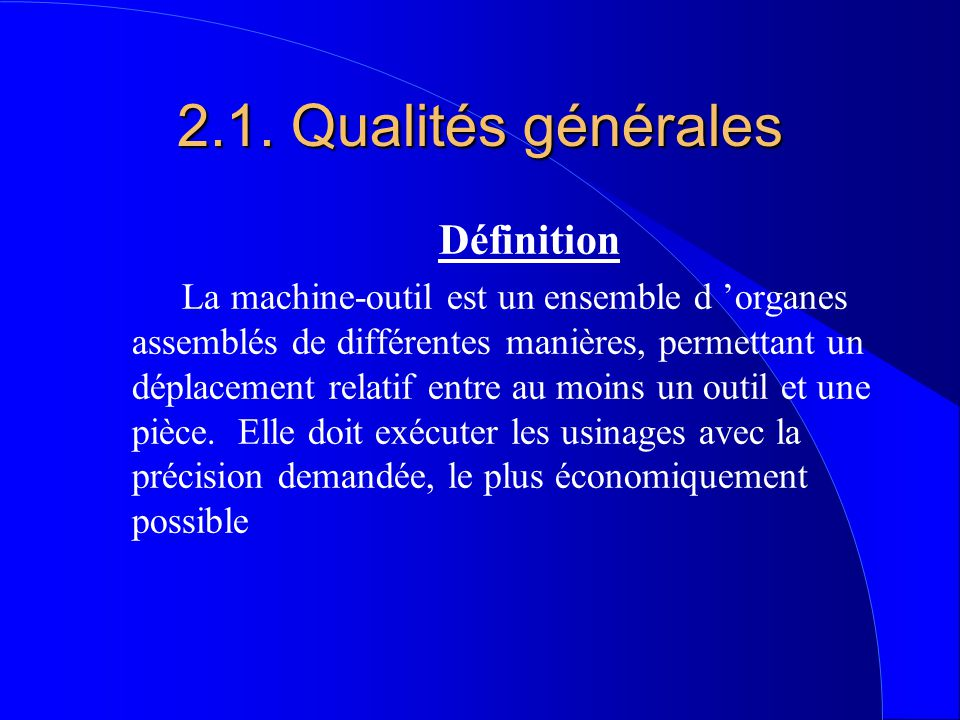 3 éléments l Outil qui enlève la matière l précision du travail l coût du travail + la qualité de la surface usinée  fonction de la qualité des guidages