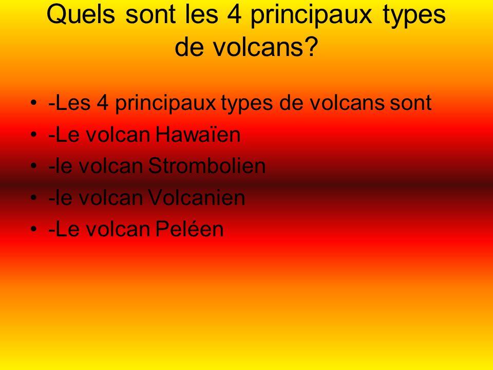 Quels sont les 4 principaux types de volcans? -Les 4 principaux types de volcans sont -Le volcan Hawaïen -le volcan Strombolien -le volcan Volcanien -