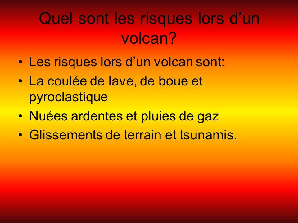 Quel sont les risques lors d'un volcan? Les risques lors d'un volcan sont: La coulée de lave, de boue et pyroclastique Nuées ardentes et pluies de gaz