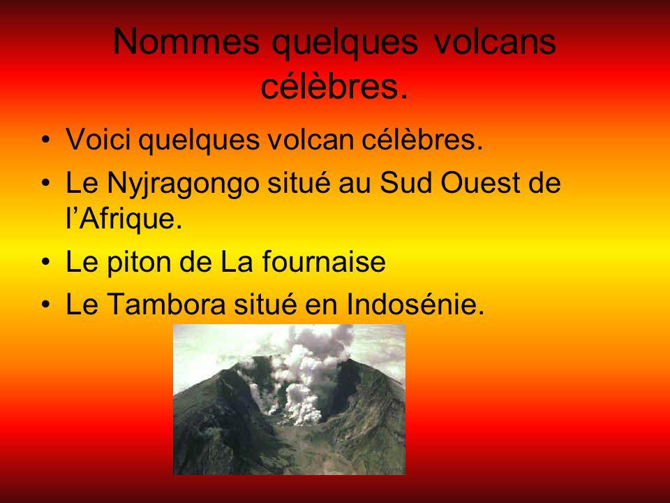 Nommes quelques volcans célèbres.Voici quelques volcan célèbres.