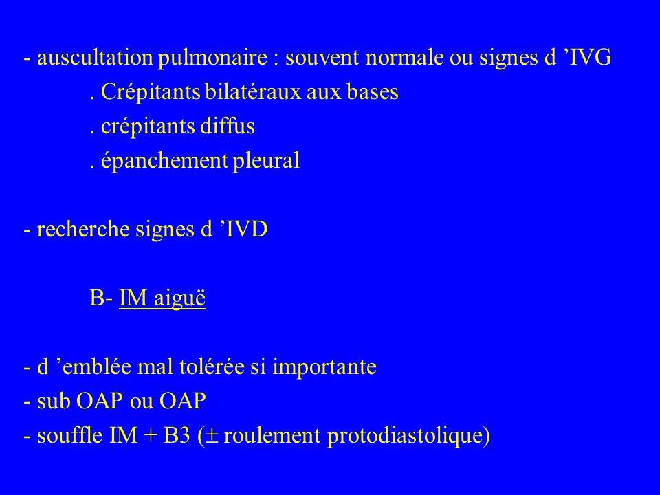 - auscultation pulmonaire : souvent normale ou signes d 'IVG.