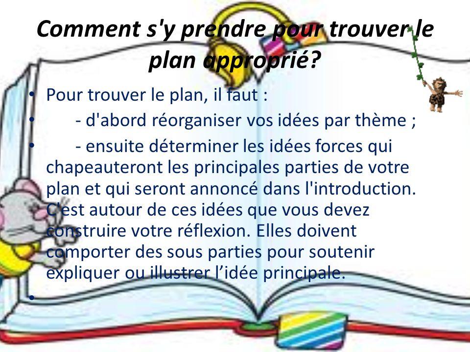 Pour bâtir le plan Le plan représente l articulation, Il doit comprendre 3 ou 4 parties tout au plus.