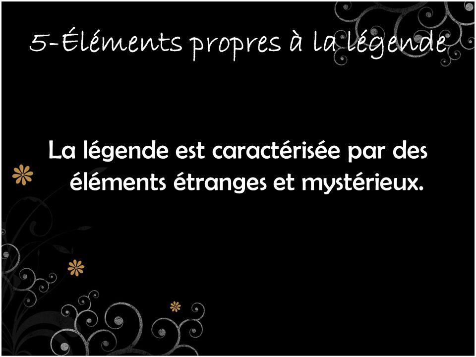 5-Éléments propres à la légende La légende est caractérisée par des éléments étranges et mystérieux.