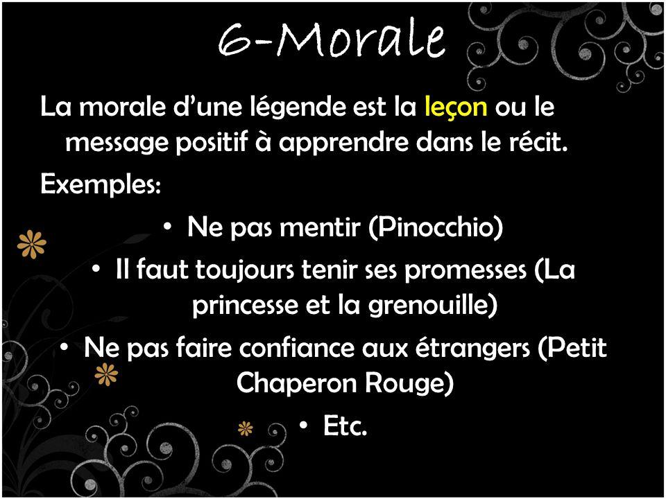 6-Morale La morale d'une légende est la leçon ou le message positif à apprendre dans le récit.