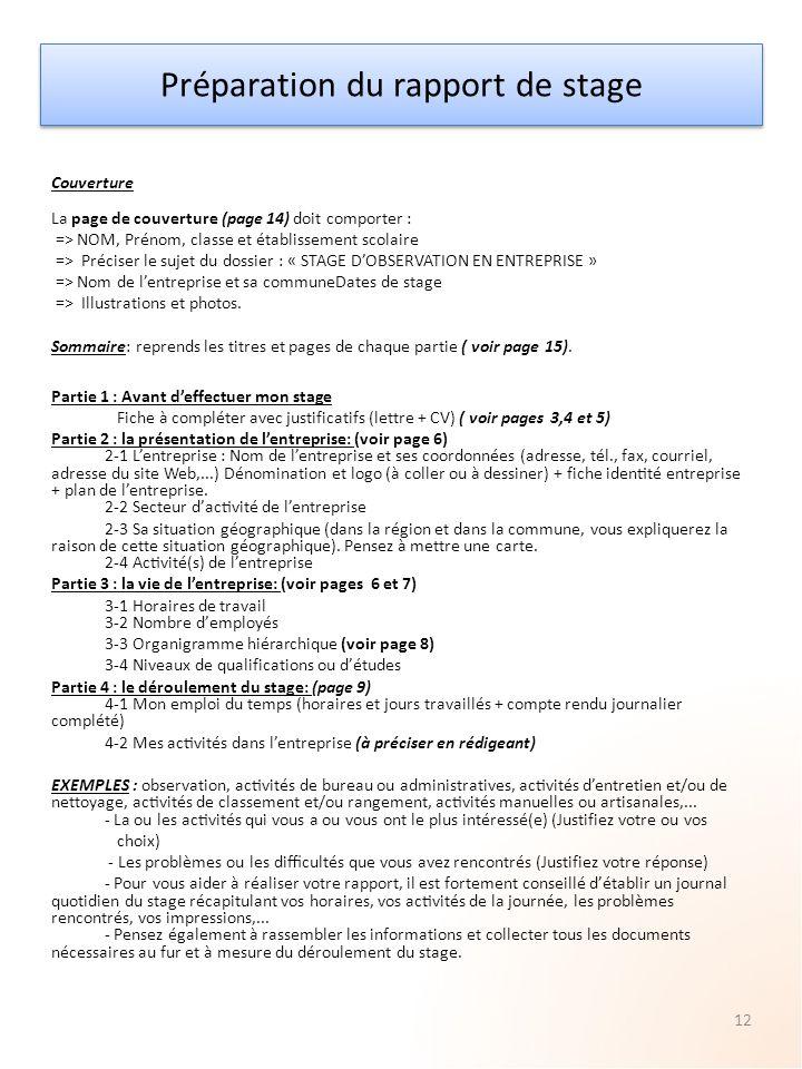 Couverture La page de couverture (page 14) doit comporter : => NOM, Prénom, classe et établissement scolaire => Préciser le sujet du dossier : « STAGE D'OBSERVATION EN ENTREPRISE » => Nom de l'entreprise et sa communeDates de stage => Illustrations et photos.