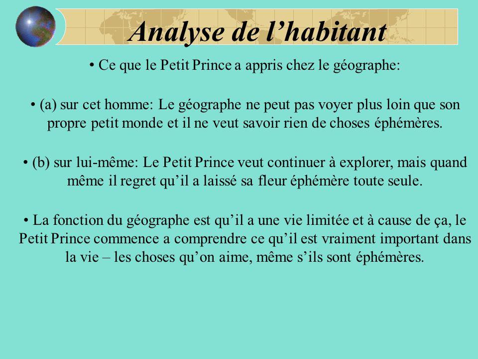 Ce que le Petit Prince a appris chez le géographe: (a) sur cet homme: Le géographe ne peut pas voyer plus loin que son propre petit monde et il ne veut savoir rien de choses éphémères.
