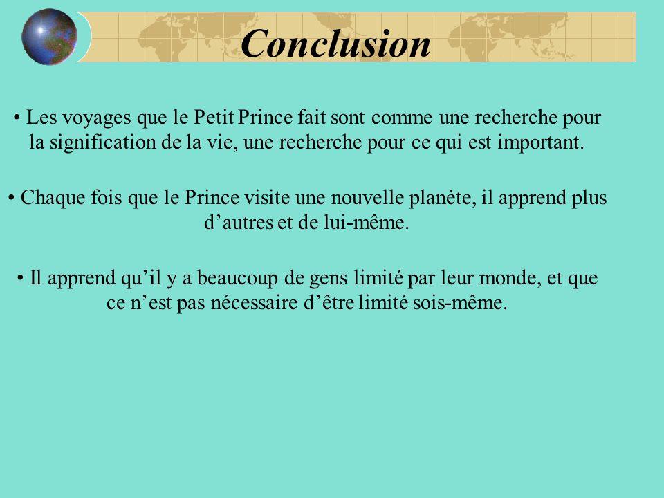 Conclusion Les voyages que le Petit Prince fait sont comme une recherche pour la signification de la vie, une recherche pour ce qui est important.