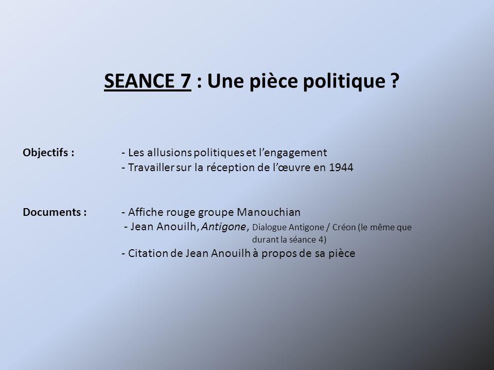 SEANCE 7 : Une pièce politique .
