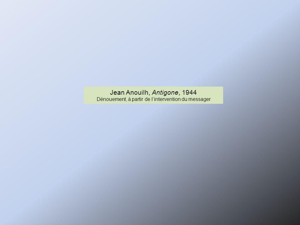 Jean Anouilh, Antigone, 1944 Dénouement, à partir de l'intervention du messager