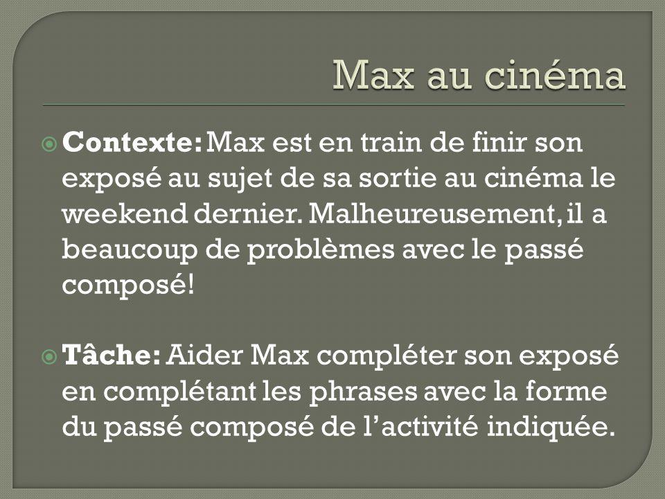  Contexte: Max est en train de finir son exposé au sujet de sa sortie au cinéma le weekend dernier.