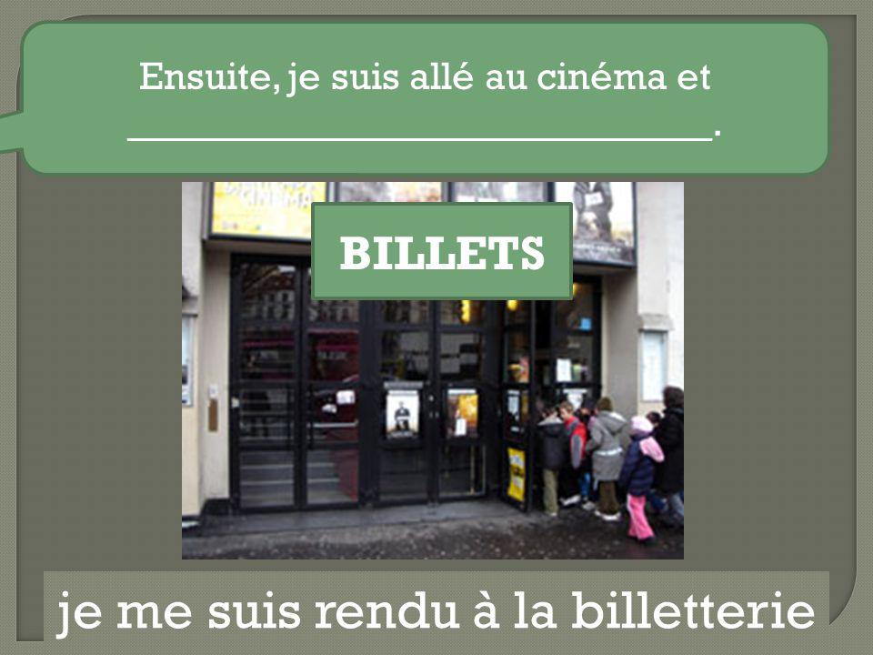 je me suis rendu à la billetterie Ensuite, je suis allé au cinéma et ______________________________.