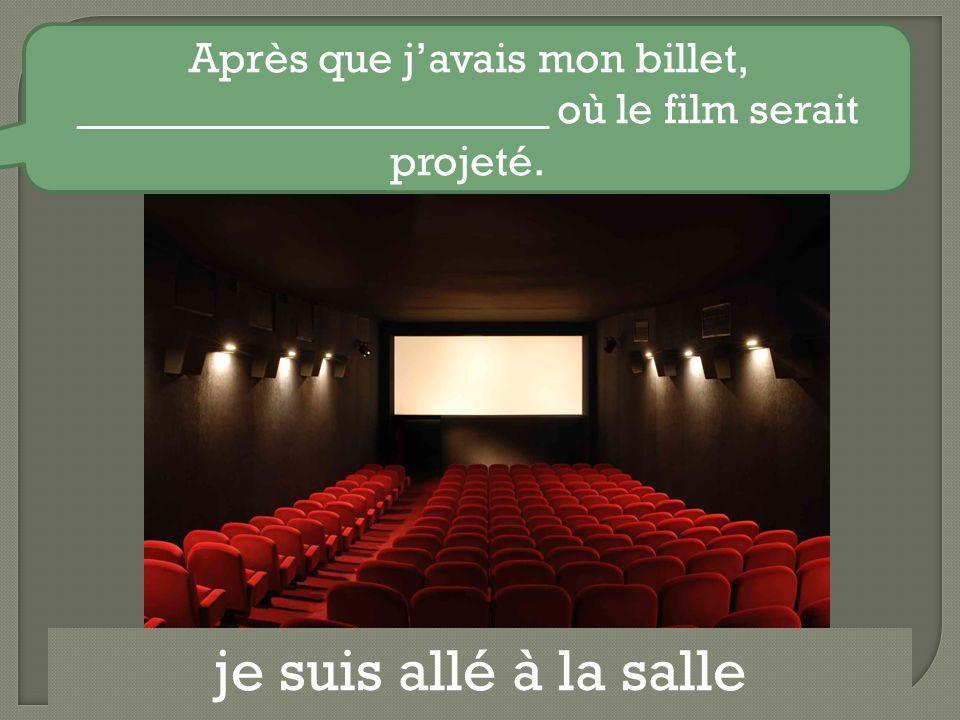 je suis allé à la salle Après que j'avais mon billet, ______________________ où le film serait projeté.