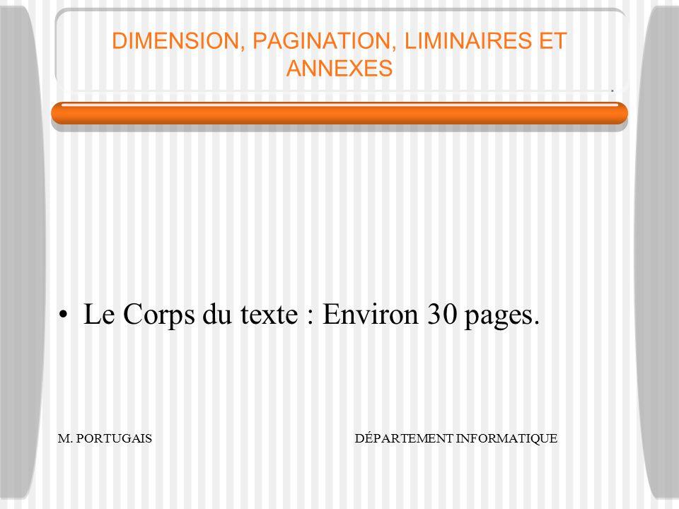 DIMENSION, PAGINATION, LIMINAIRES ET ANNEXES Le Corps du texte : Environ 30 pages.