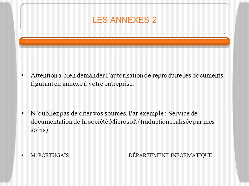 LES ANNEXES 2 Attention à bien demander l'autorisation de reproduire les documents figurant en annexe à votre entreprise.