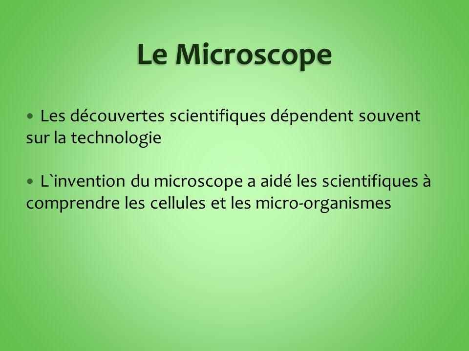 Les découvertes scientifiques dépendent souvent sur la technologie L`invention du microscope a aidé les scientifiques à comprendre les cellules et les micro-organismes
