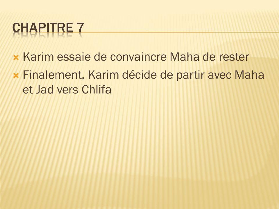  Karim essaie de convaincre Maha de rester  Finalement, Karim décide de partir avec Maha et Jad vers Chlifa