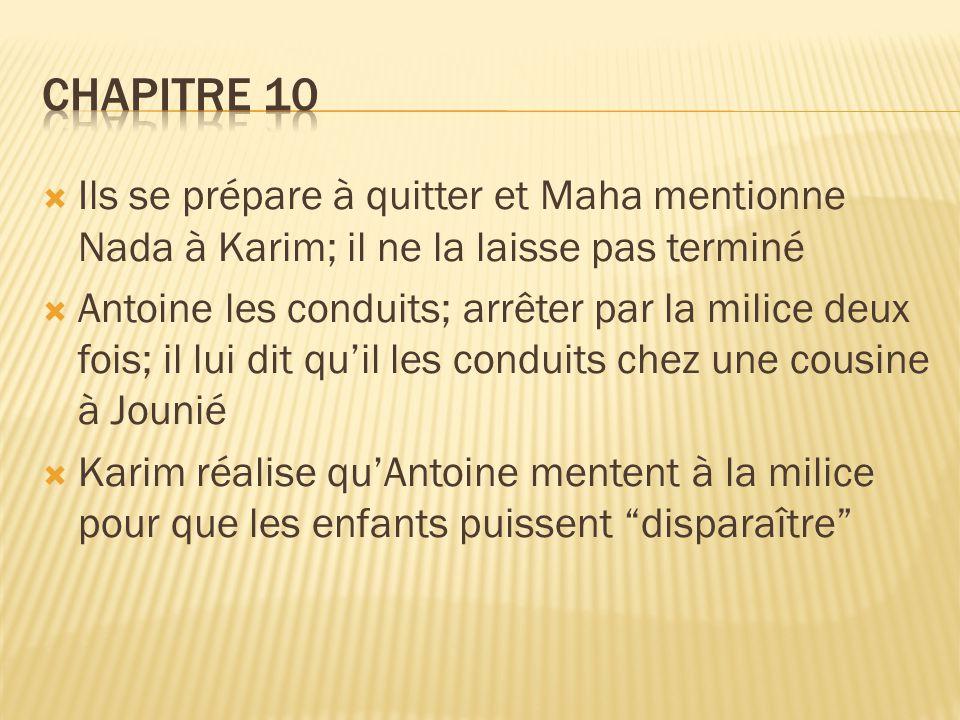  Ils se prépare à quitter et Maha mentionne Nada à Karim; il ne la laisse pas terminé  Antoine les conduits; arrêter par la milice deux fois; il lui dit qu'il les conduits chez une cousine à Jounié  Karim réalise qu'Antoine mentent à la milice pour que les enfants puissent disparaître