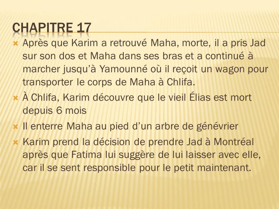  Après que Karim a retrouvé Maha, morte, il a pris Jad sur son dos et Maha dans ses bras et a continué à marcher jusqu'à Yamounné où il reçoit un wagon pour transporter le corps de Maha à Chlifa.