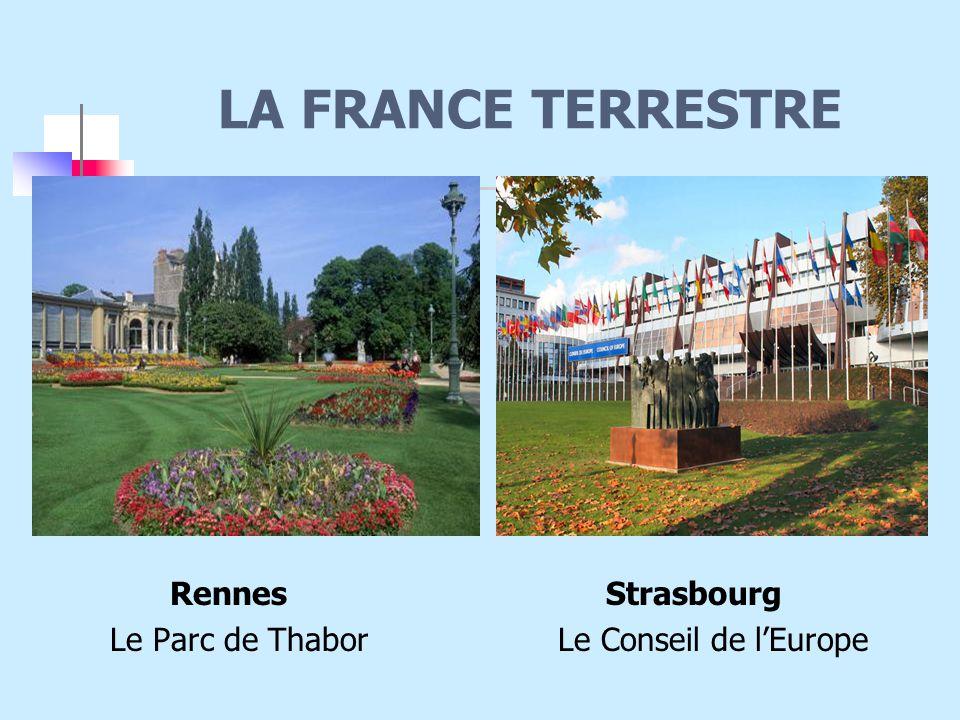 LA FRANCE TERRESTRE Rennes Strasbourg Le Parc de Thabor Le Conseil de l'Europe