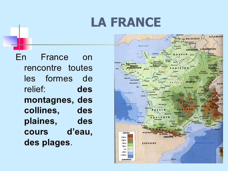 LA FRANCE En France on rencontre toutes les formes de relief: des montagnes, des collines, des plaines, des cours d'eau, des plages.