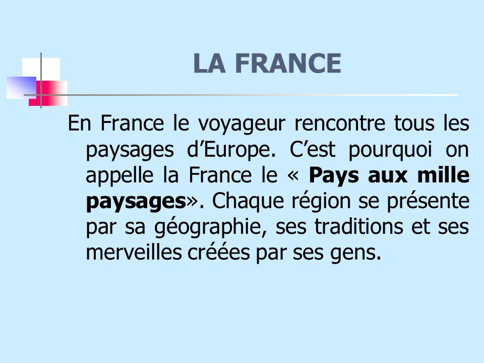 LA FRANCE En France le voyageur rencontre tous les paysages d'Europe.