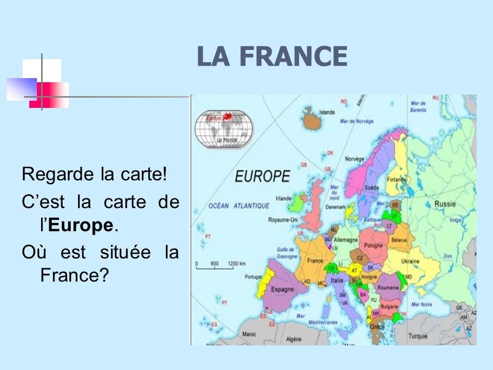 Regarde la carte! C'est la carte de l'Europe. Où est située la France? LA FRANCE