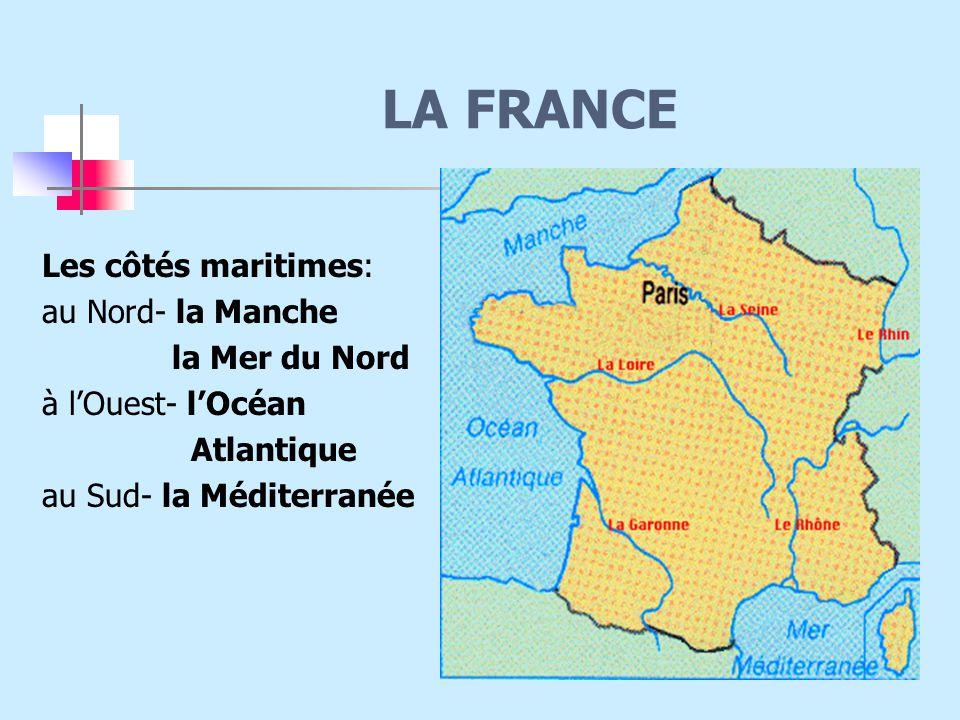 Les côtés maritimes: au Nord- la Manche la Mer du Nord à l'Ouest- l'Océan Atlantique au Sud- la Méditerranée