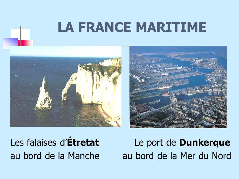 LA FRANCE MARITIME Les falaises d'Étretat Le port de Dunkerque au bord de la Manche au bord de la Mer du Nord