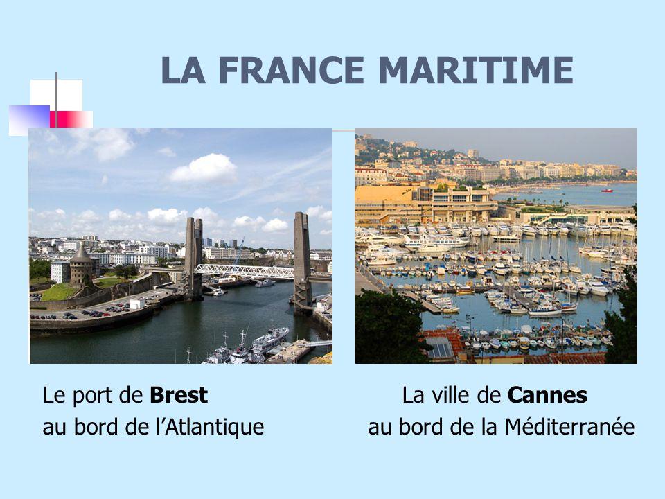 LA FRANCE MARITIME Le port de Brest La ville de Cannes au bord de l'Atlantique au bord de la Méditerranée