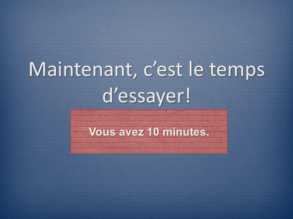 Maintenant, c'est le temps d'essayer! Vous avez 10 minutes.