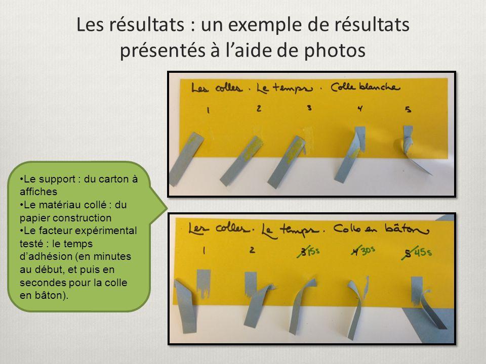 Les résultats : un exemple de résultats présentés à l'aide de photos Le support : du carton à affiches Le matériau collé : du papier construction Le facteur expérimental testé : le temps d'adhésion (en minutes au début, et puis en secondes pour la colle en bâton).