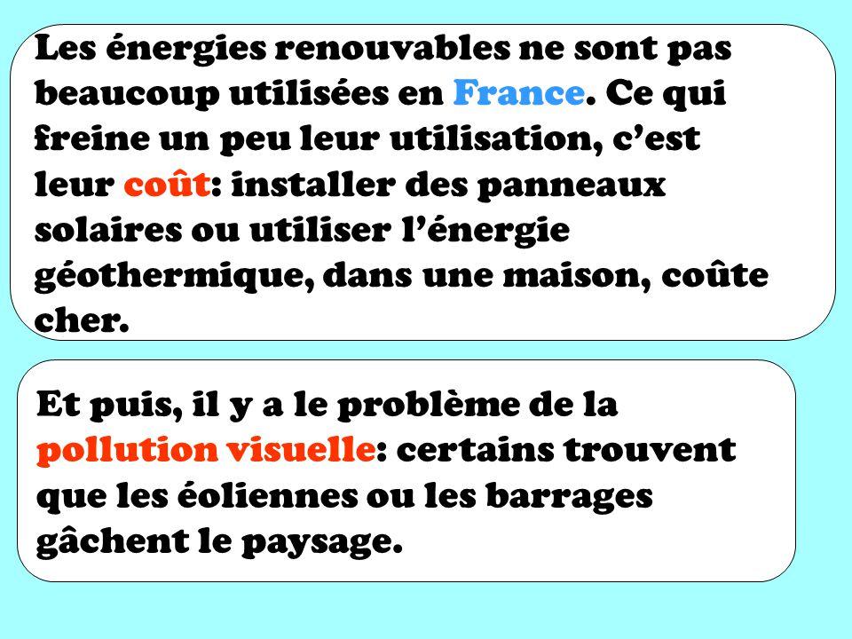 Les énergies renouvables ne sont pas beaucoup utilisées en France.