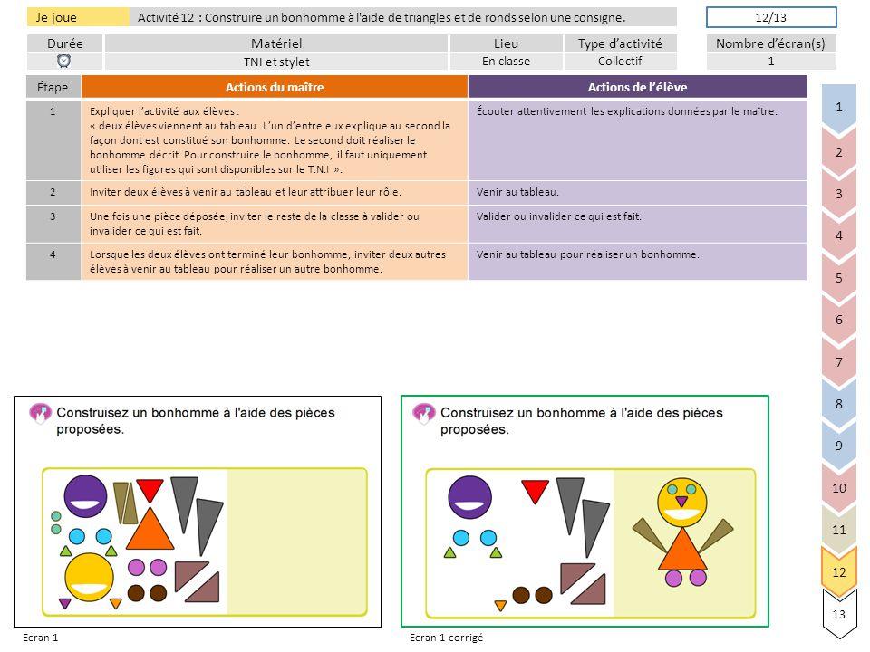 DuréeLieuType d'activitéMatérielNombre d'écran(s) Je joue Activité 12 : Construire un bonhomme à l aide de triangles et de ronds selon une consigne.